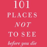 The Don't Bother Guide: 101 Places Not to See Before You Die